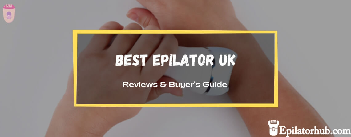 Best Epilator UK 2020 - Top Rated Reviews and Buyer's Guide
