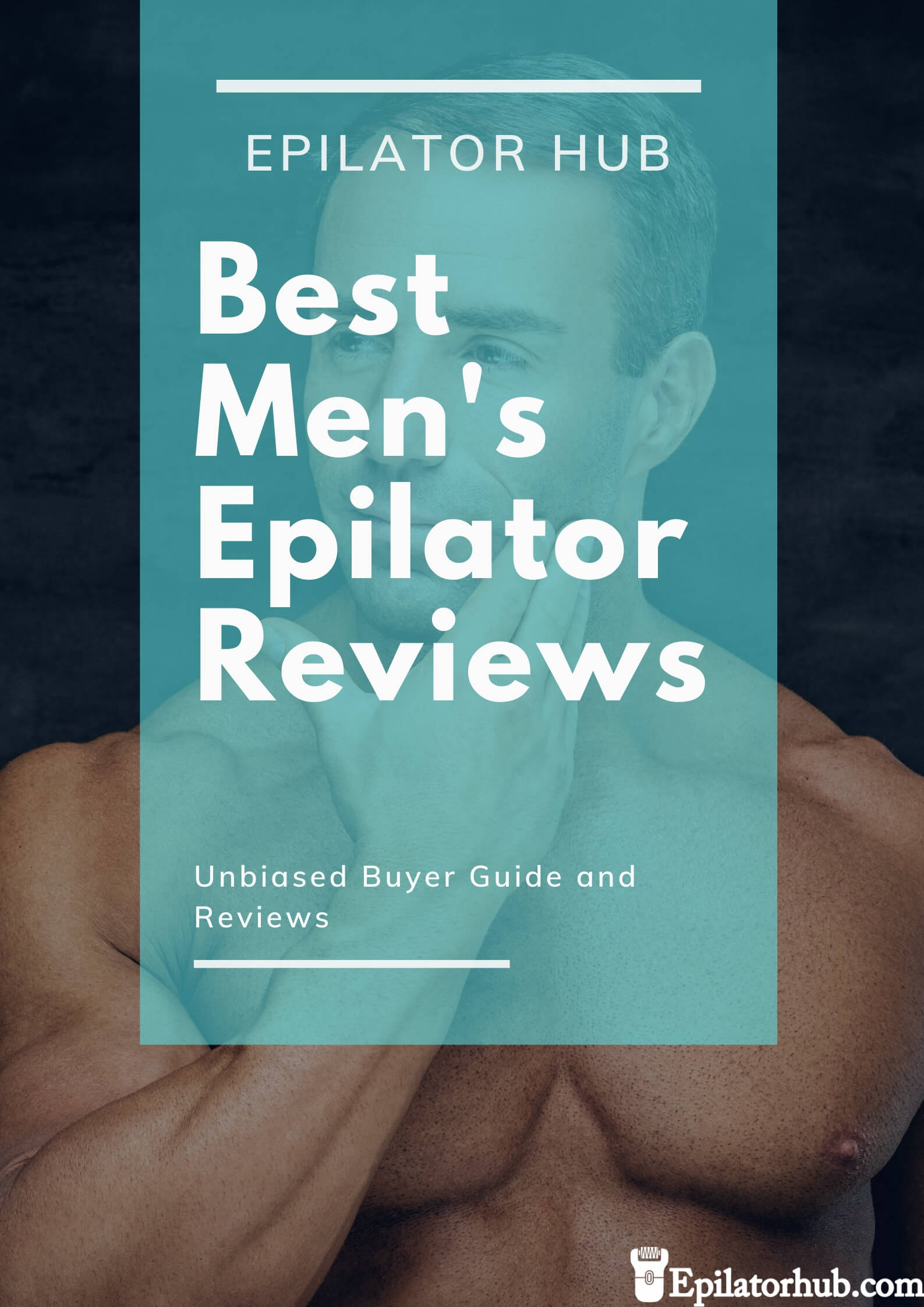 Best Epilator For Men - Top Picks, Reviews & Buyer Guide